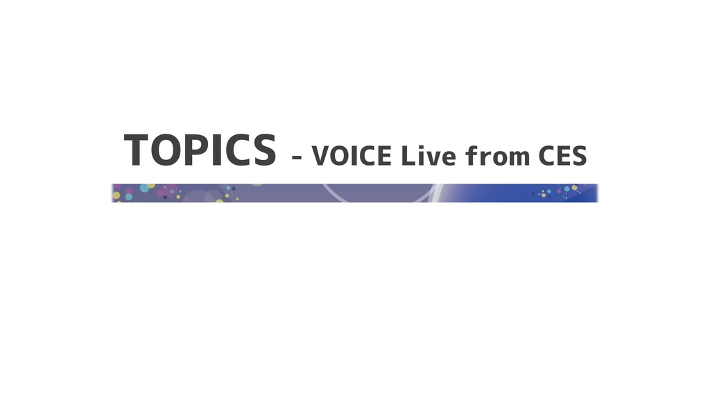 TOPICS - VOICE Live from CES