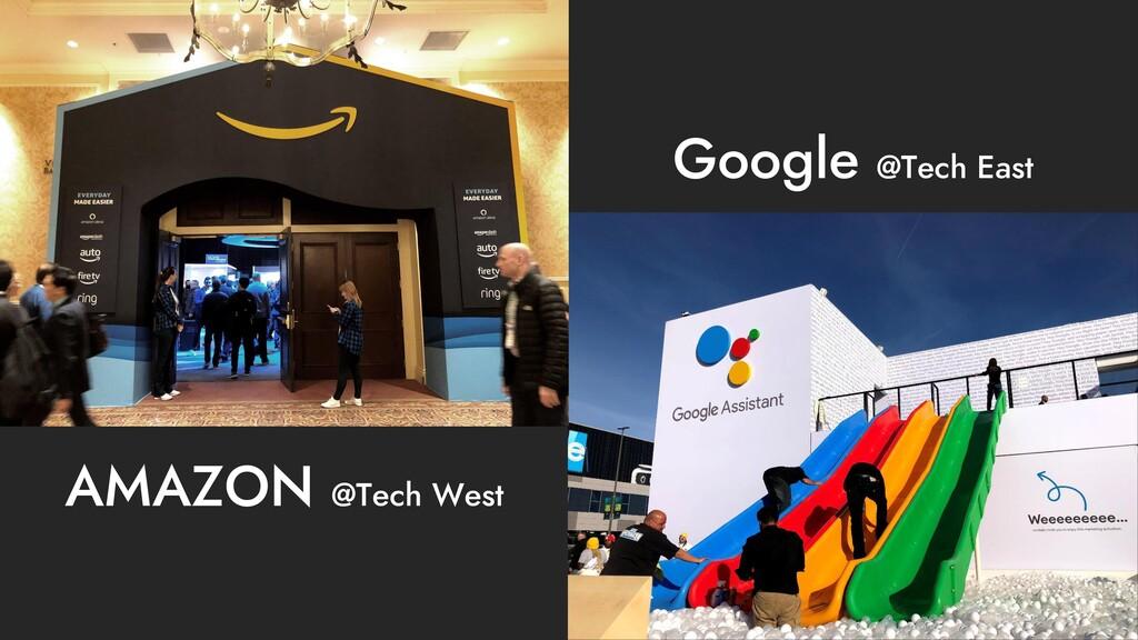 AMAZON @Tech West Google @Tech East