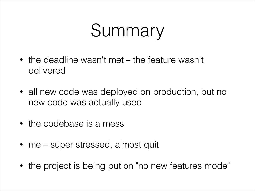 Summary • the deadline wasn't met – the feature...
