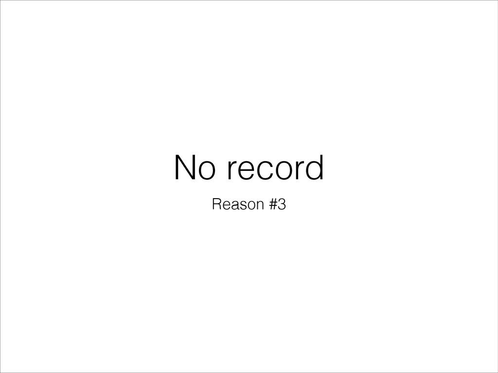 No record Reason #3