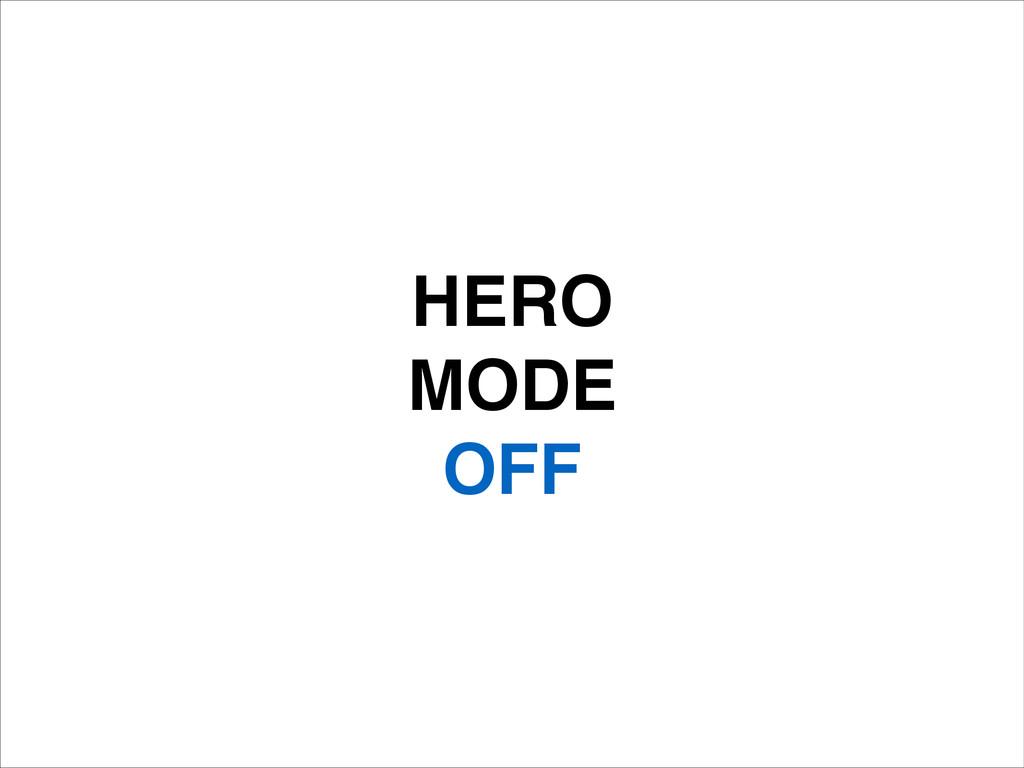 HERO! MODE! OFF
