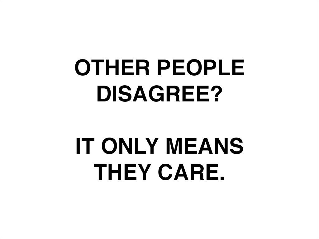 OTHER PEOPLE! DISAGREE?! ! IT ONLY MEANS! THEY ...