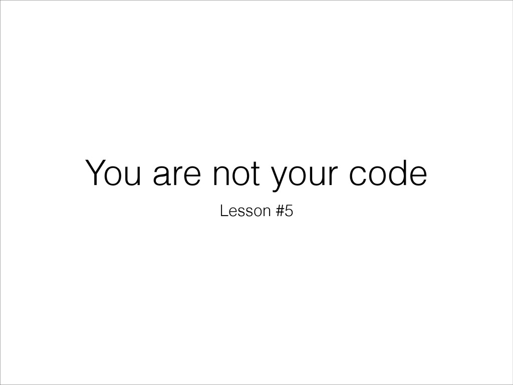 You are not your code Lesson #5