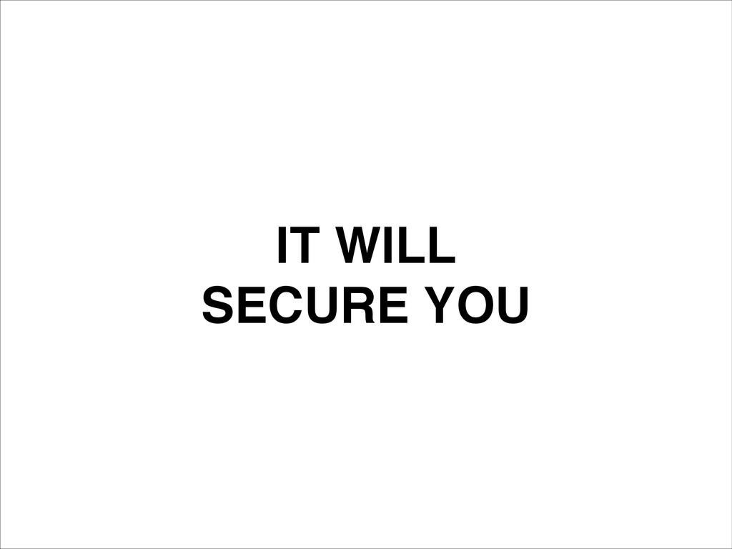 IT WILL! SECURE YOU