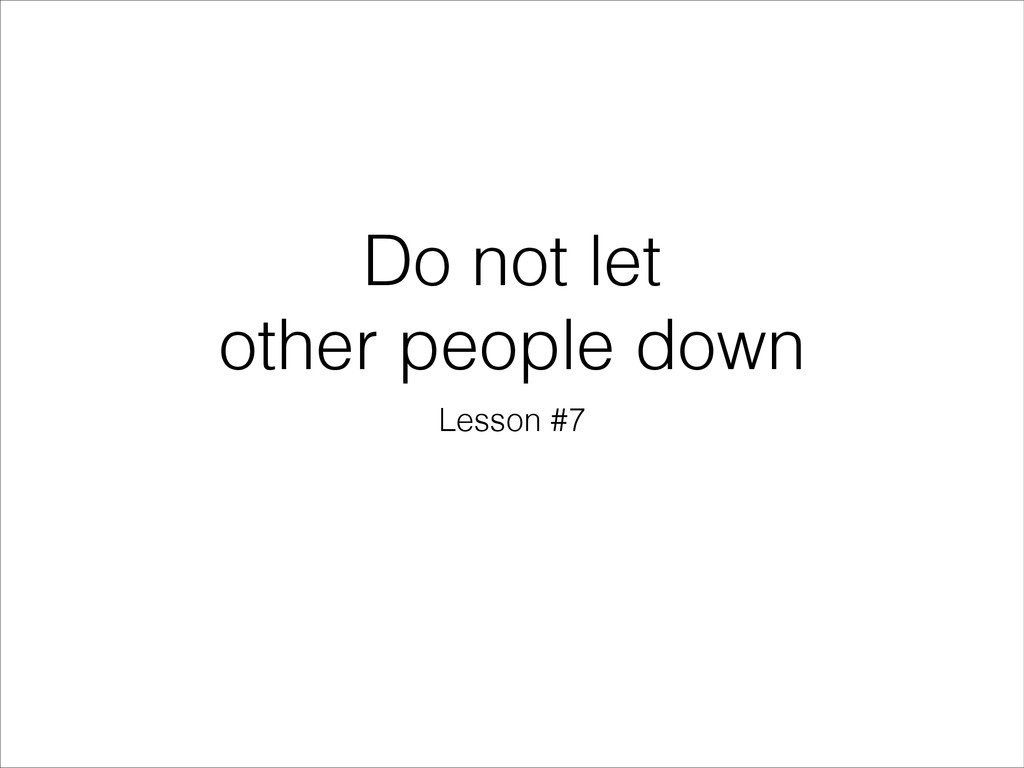 Do not let other people down Lesson #7