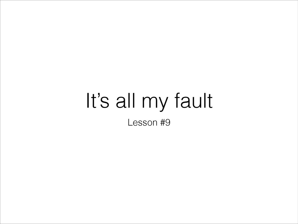 It's all my fault Lesson #9