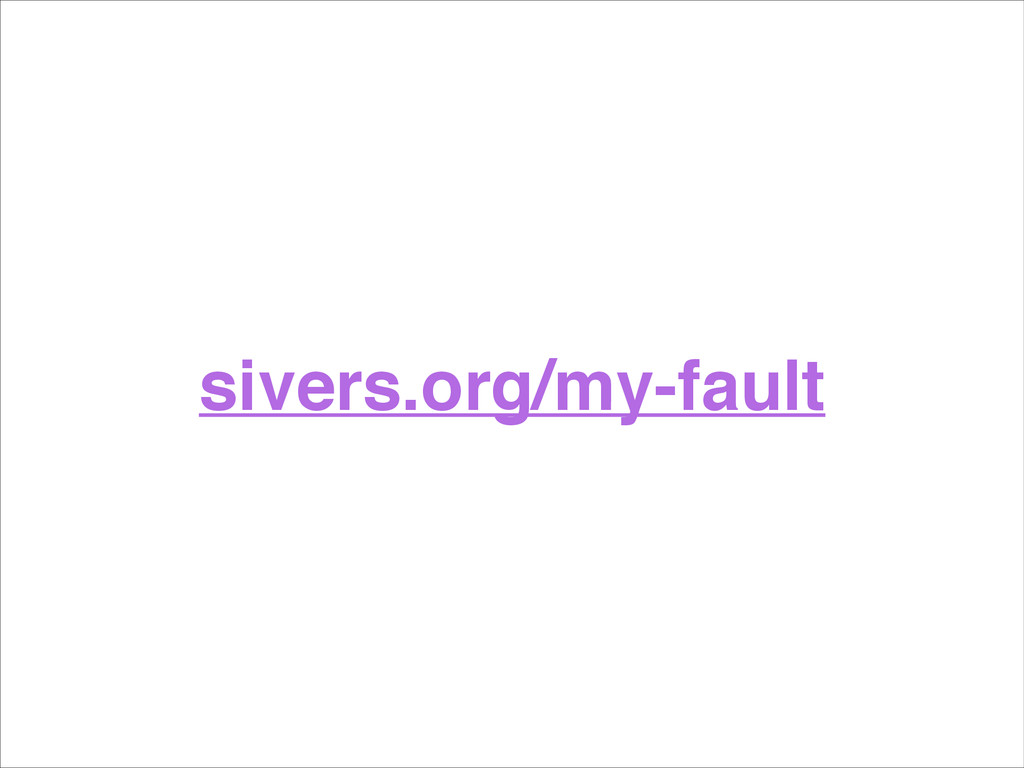 sivers.org/my-fault