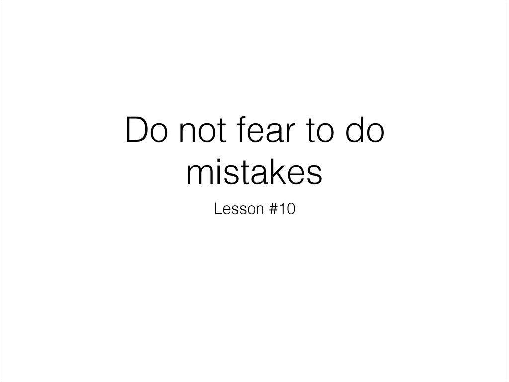Do not fear to do mistakes Lesson #10
