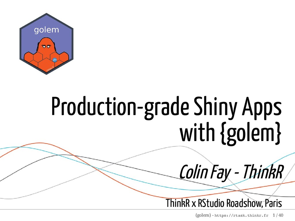 Production-grade Shiny Apps with {golem} Colin ...