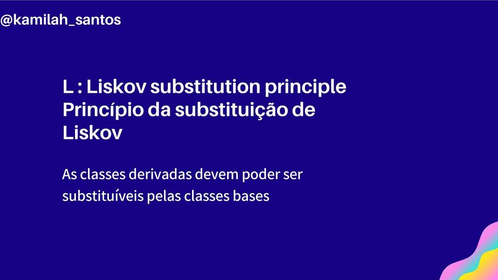 L : Liskov substitution principle Princípio da ...
