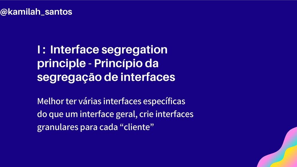 I : Interface segregation principle - Princípio...