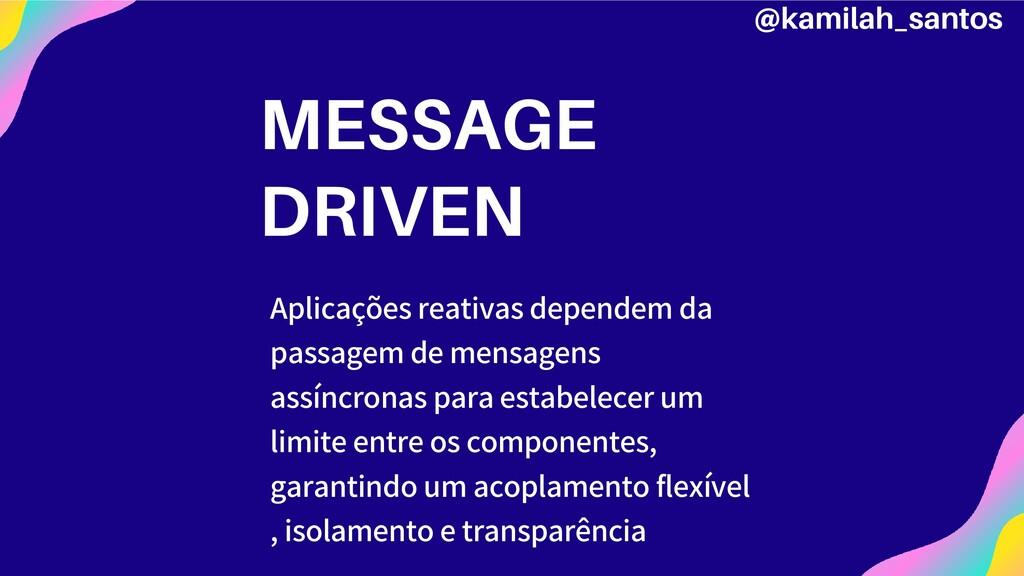 MESSAGE DRIVEN Aplicações reativas dependem da ...