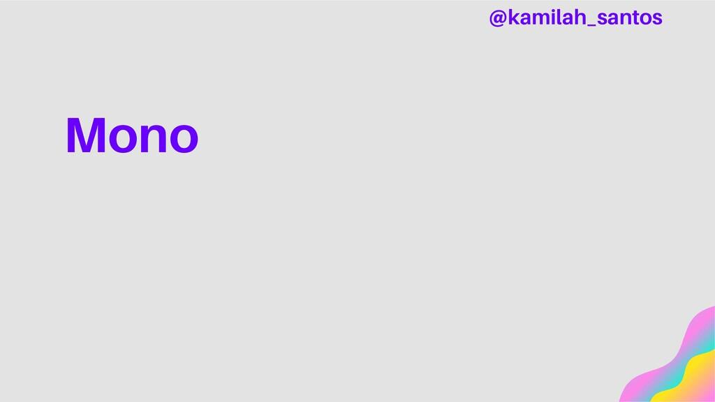 Mono @kamilah_santos
