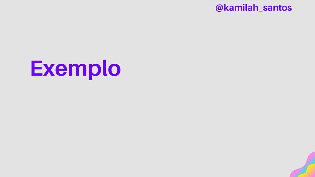 Exemplo @kamilah_santos