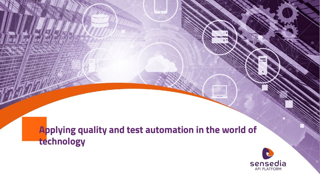 Applying quality and test automation in the wor...