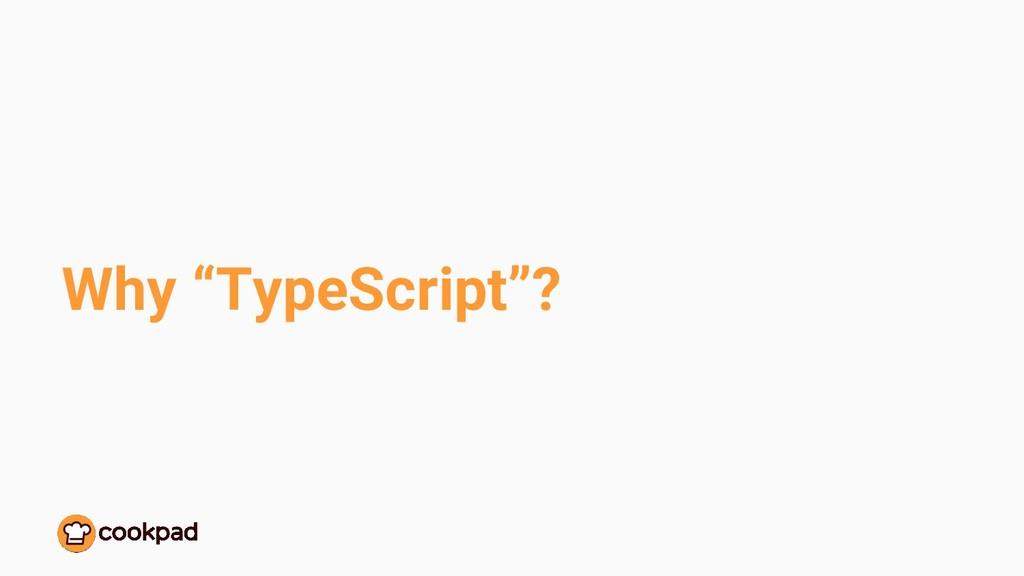 "Why ""TypeScript""?"