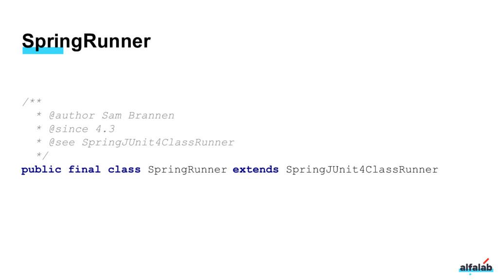 SpringRunner /** * @author Sam Brannen * @since...