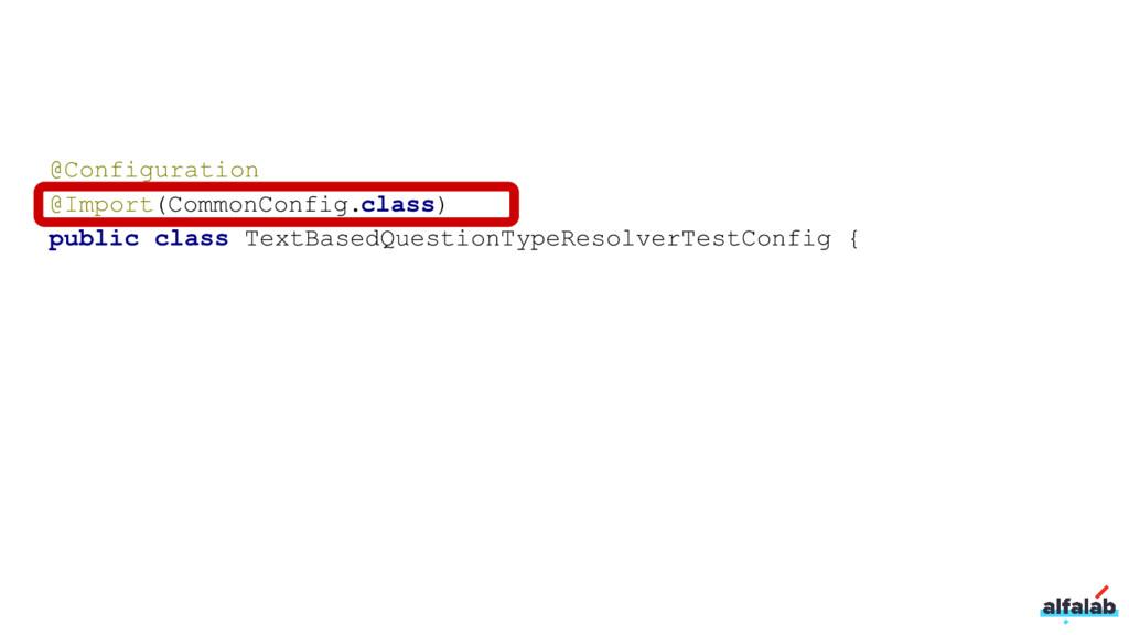 @Configuration @Import(CommonConfig.class) publ...