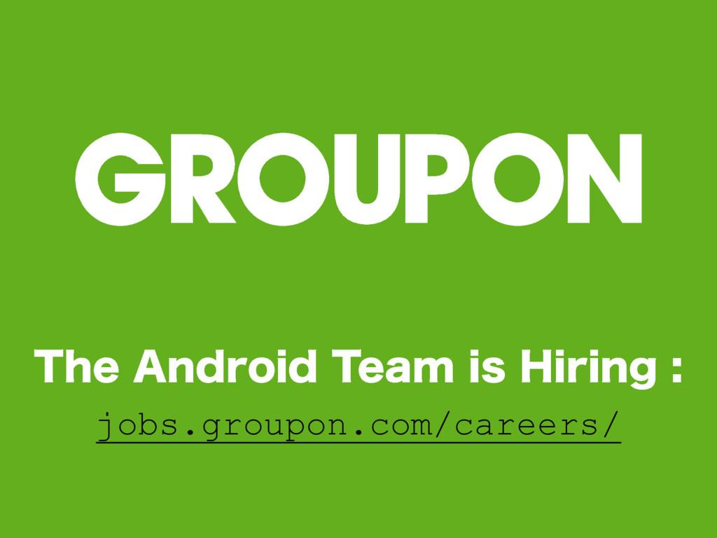 "5IF""OESPJE5FBNJT)JSJOH jobs.groupon.com..."