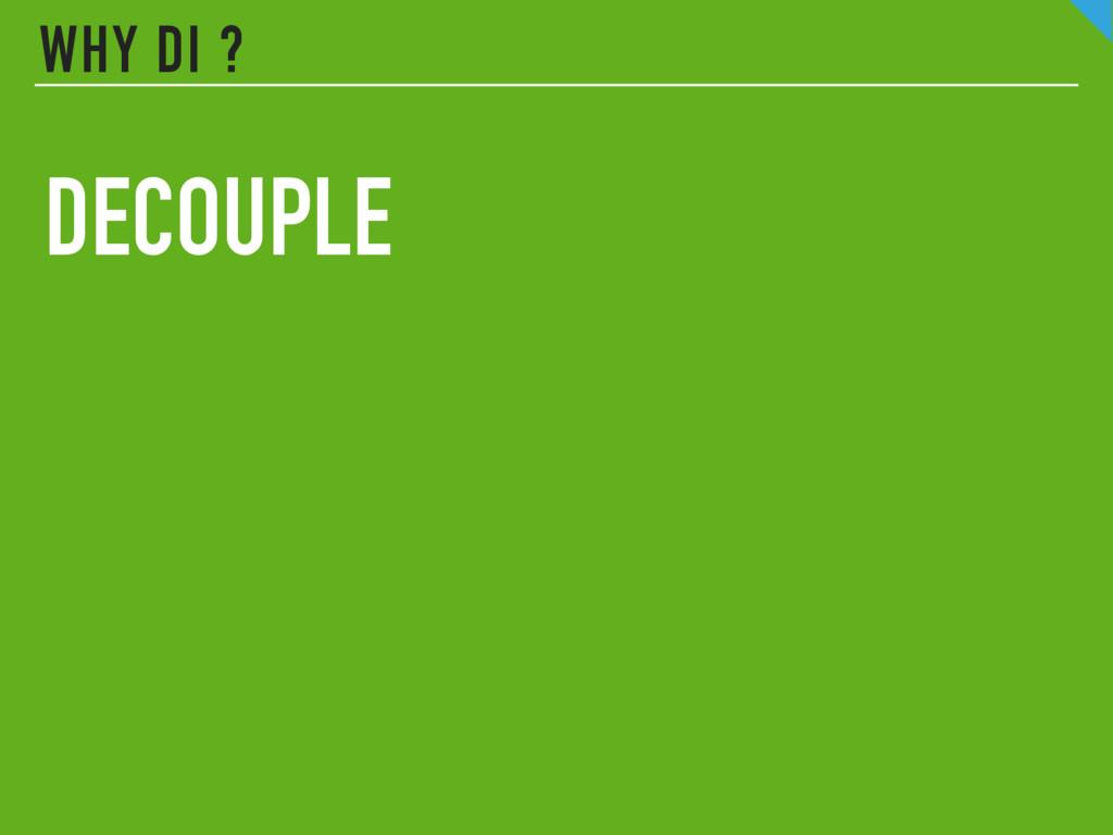WHY DI ? DECOUPLE