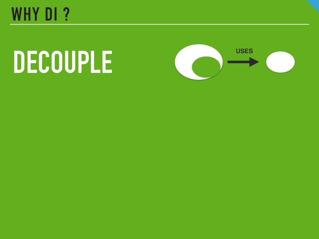WHY DI ? DECOUPLE USES
