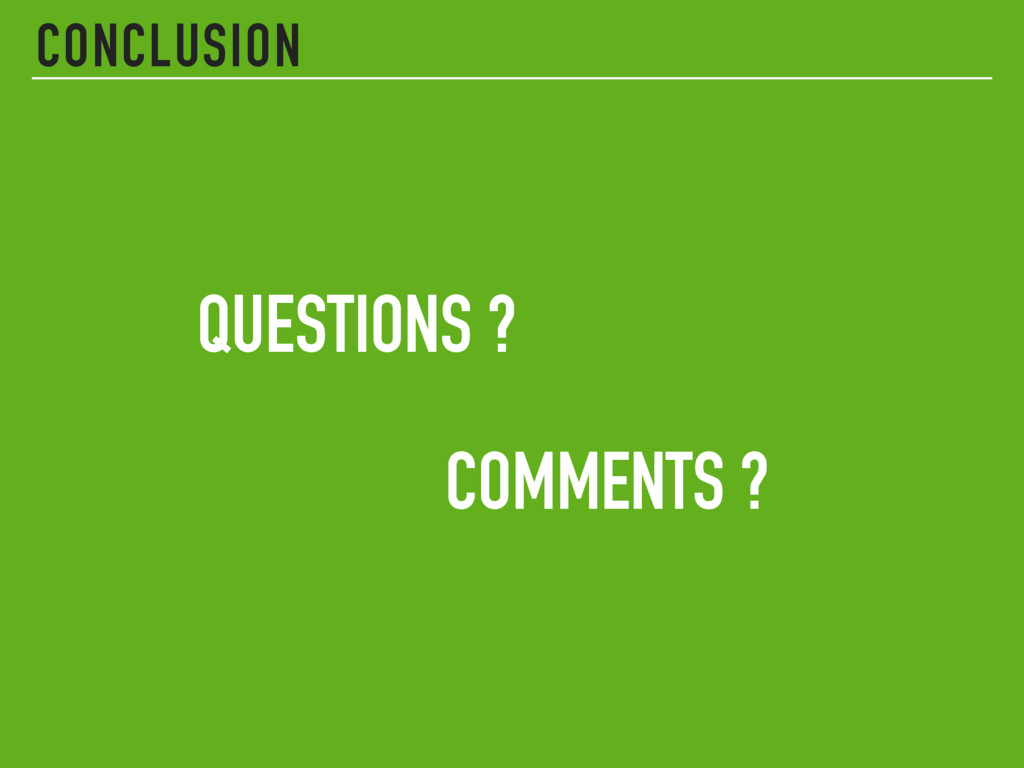 CONCLUSION QUESTIONS ? COMMENTS ?