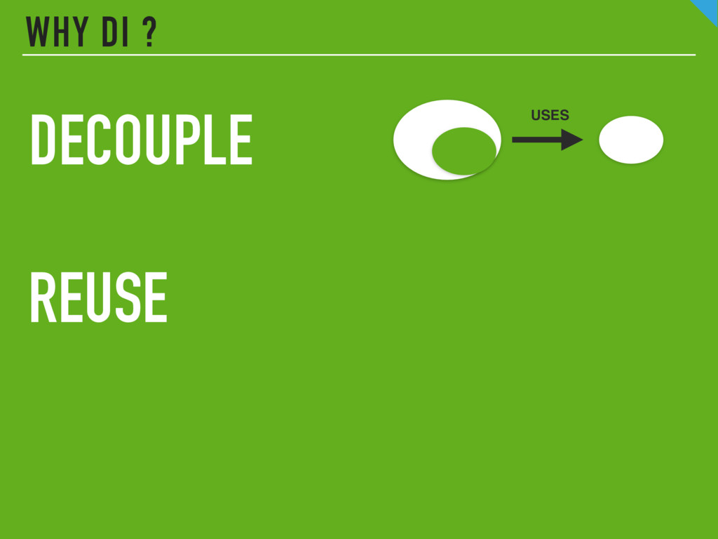 WHY DI ? DECOUPLE REUSE USES