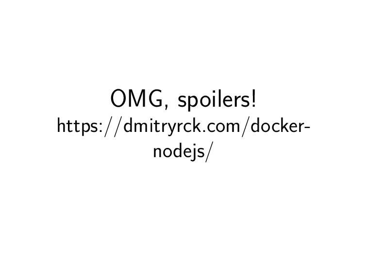 OMG, spoilers! https://dmitryrck.com/docker- no...