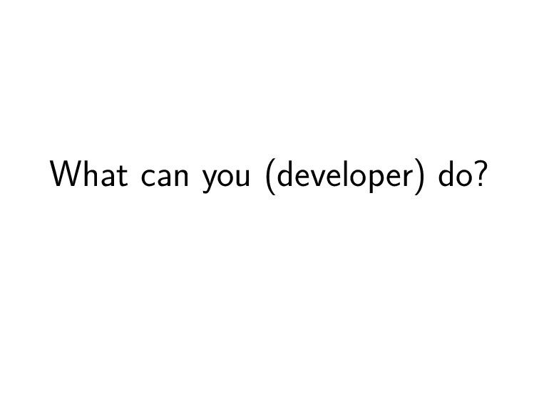 What can you (developer) do?