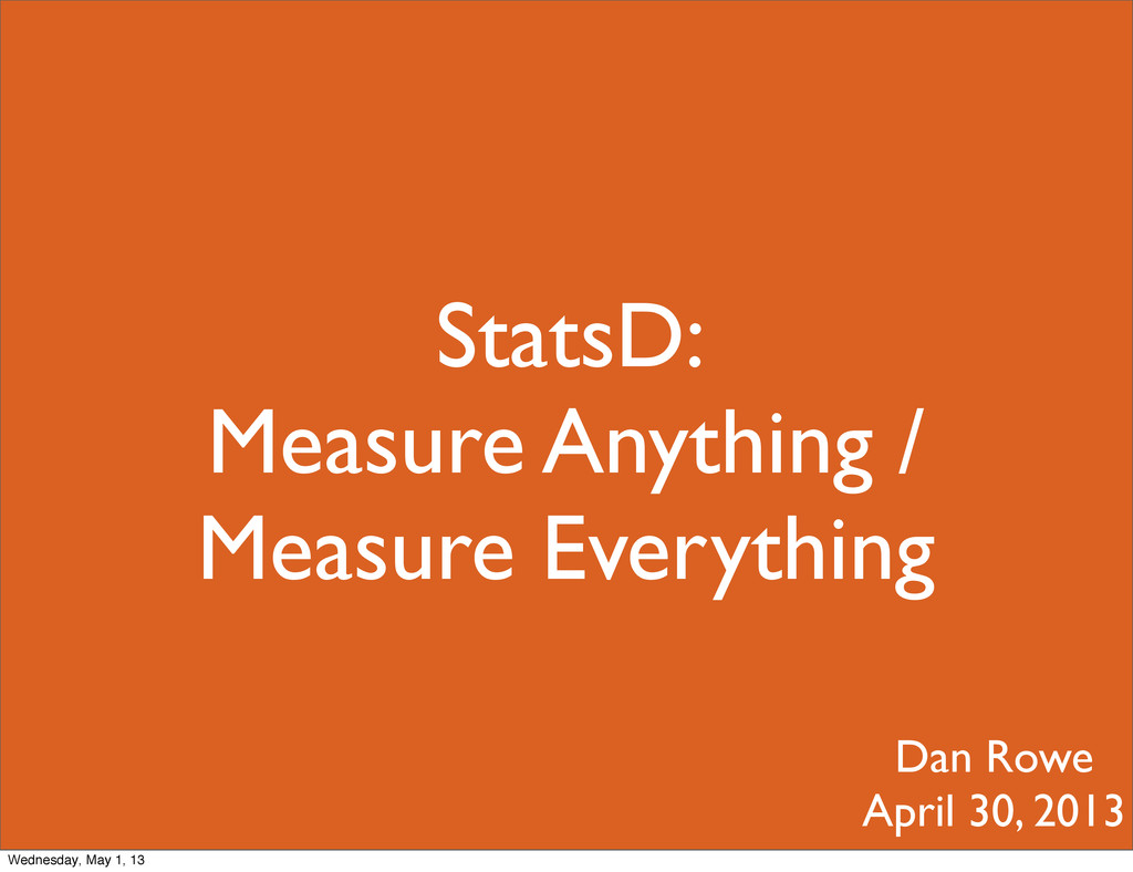StatsD: Measure Anything / Measure Everything D...