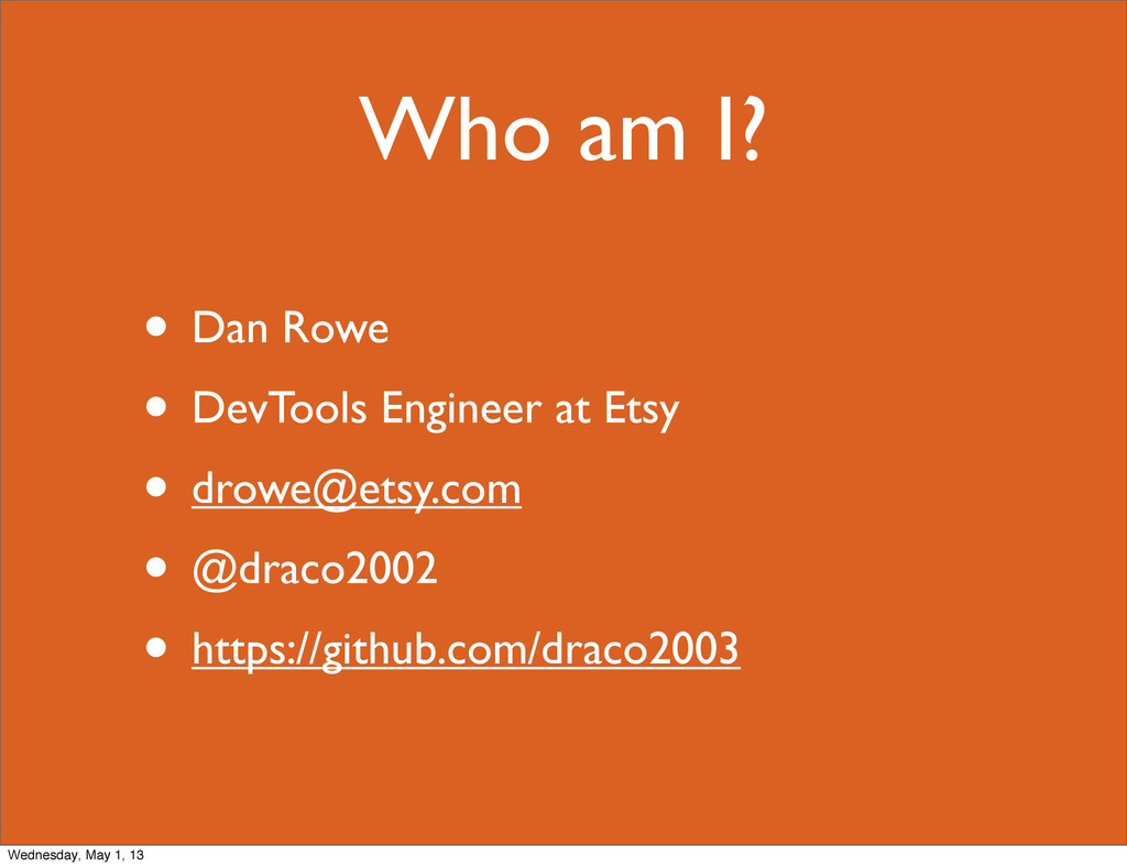 Who am I? • Dan Rowe • DevTools Engineer at Ets...