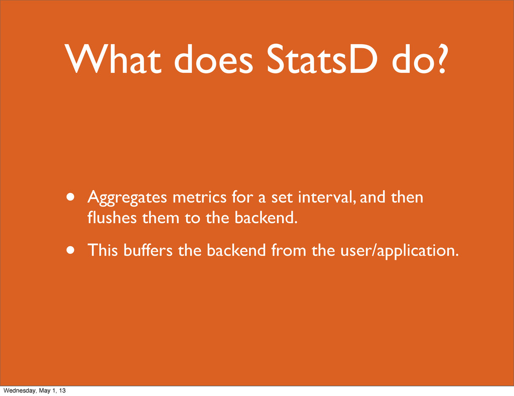What does StatsD do? • Aggregates metrics for a...