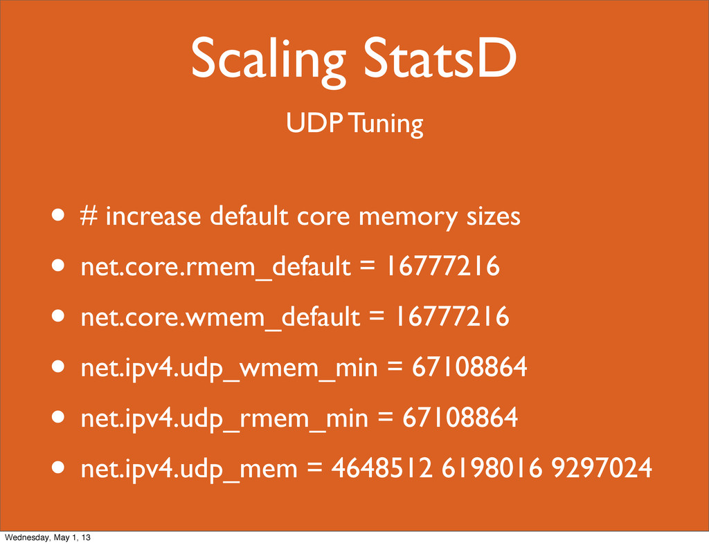 Scaling StatsD UDP Tuning • # increase default ...