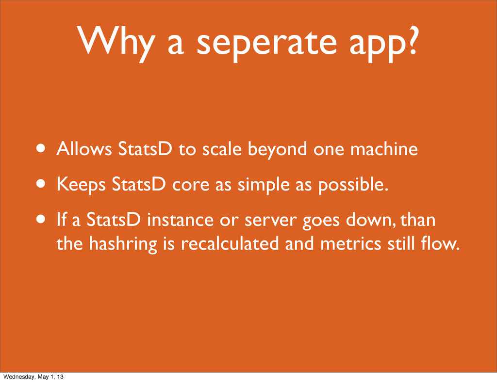 Why a seperate app? • Allows StatsD to scale be...
