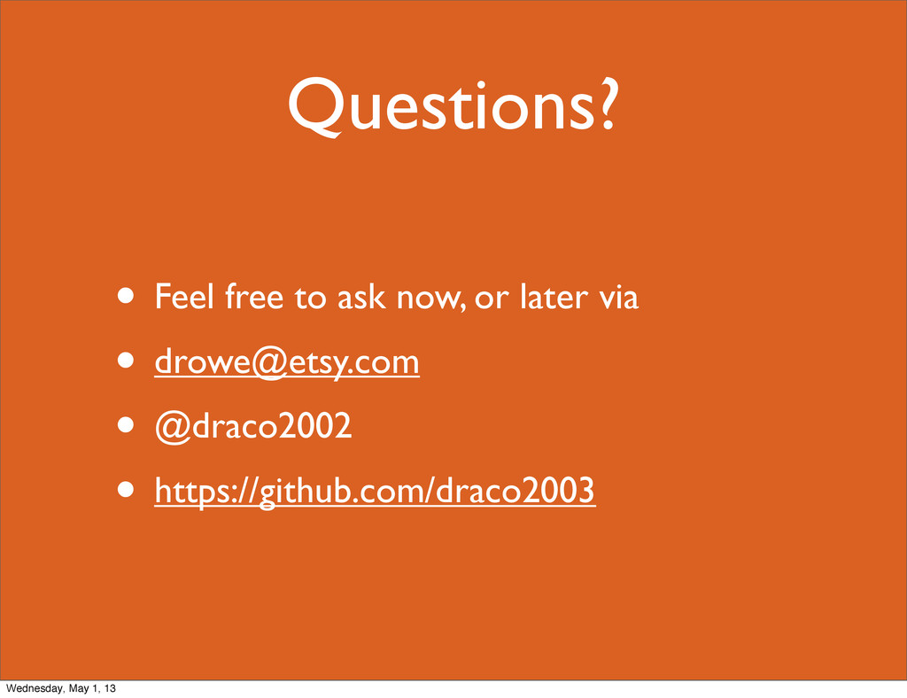 Questions? • Feel free to ask now, or later via...