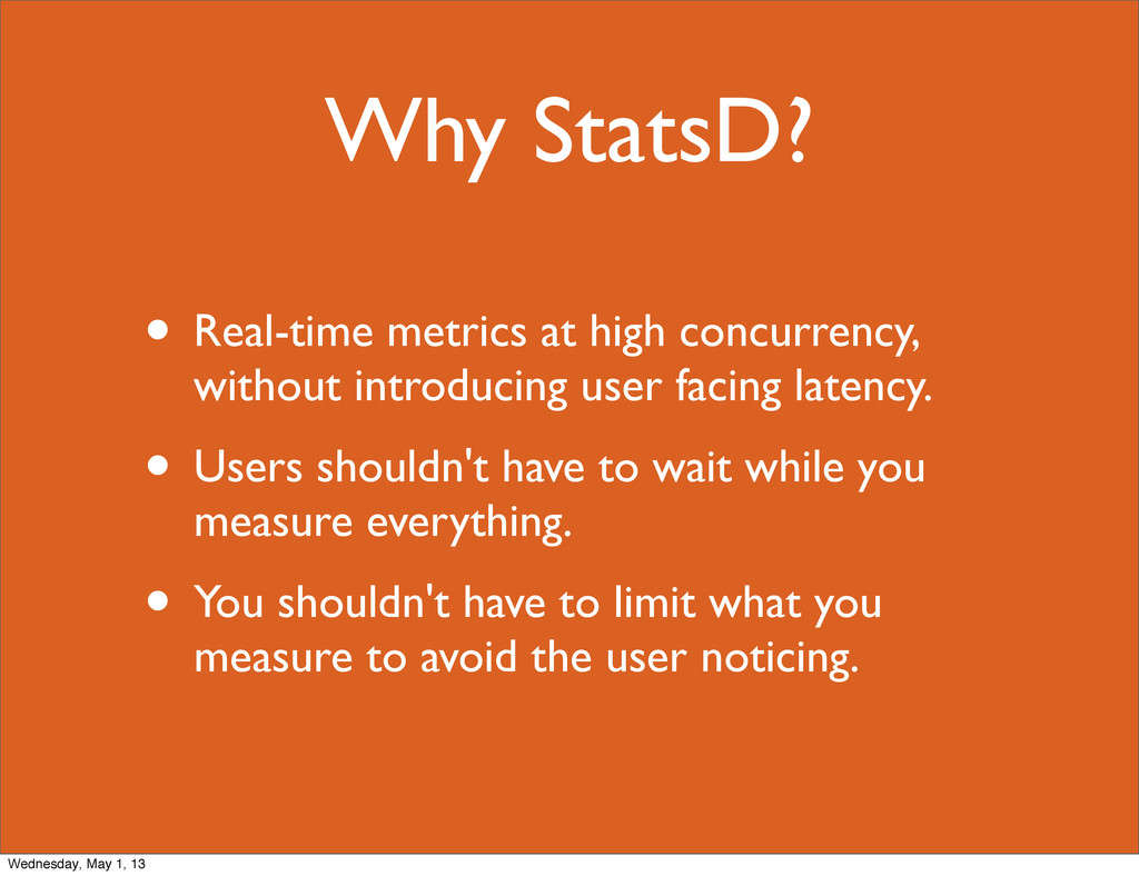 Why StatsD? • Real-time metrics at high concurr...
