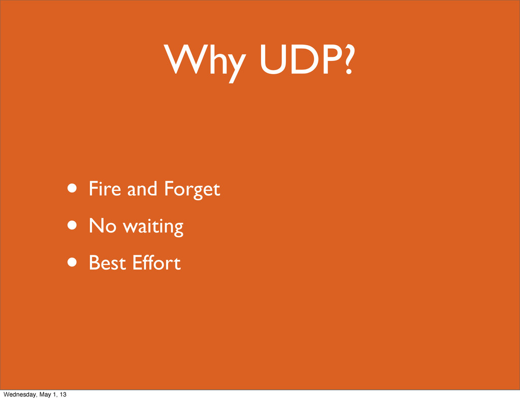 Why UDP? • Fire and Forget • No waiting • Best ...