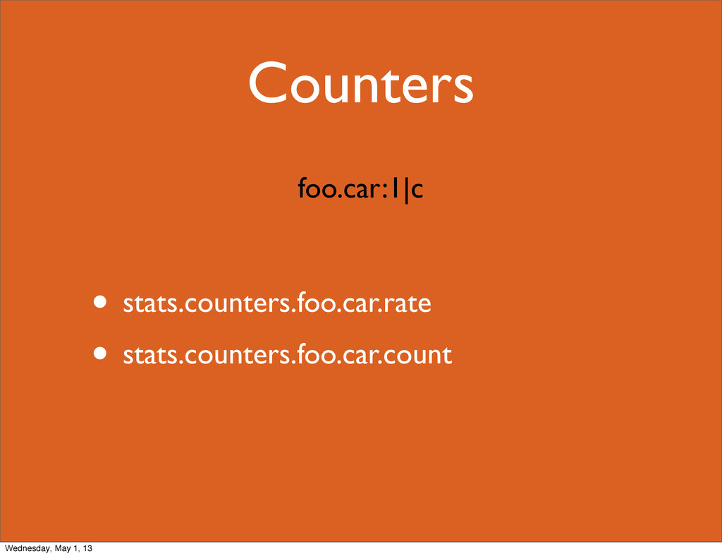 Counters • stats.counters.foo.car.rate • stats....