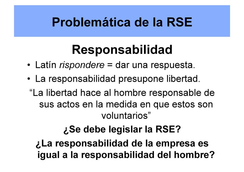 Problemática de la RSE Responsabilidad • Latín...