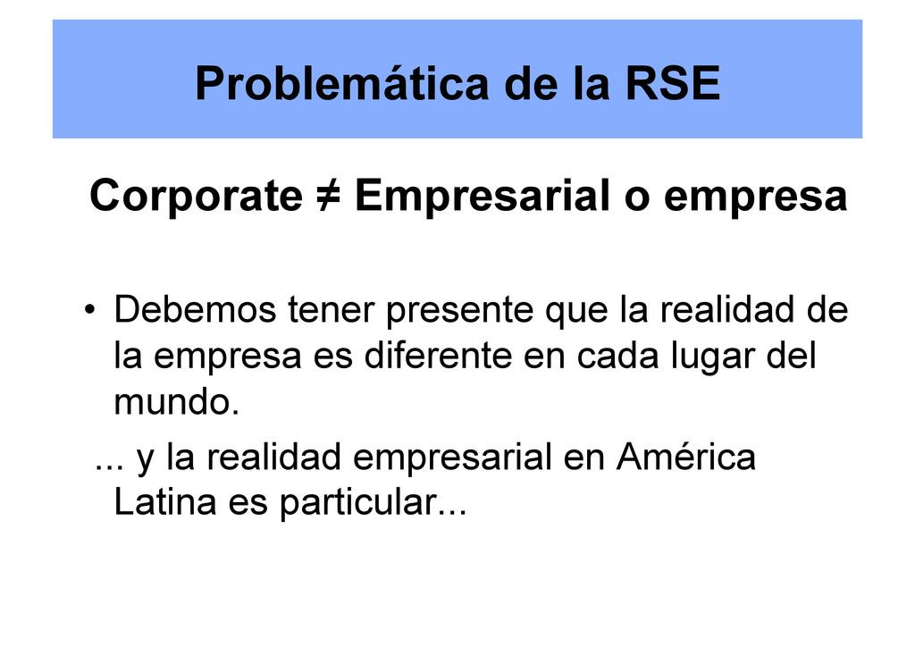 Problemática de la RSE Corporate ≠ Empresarial ...