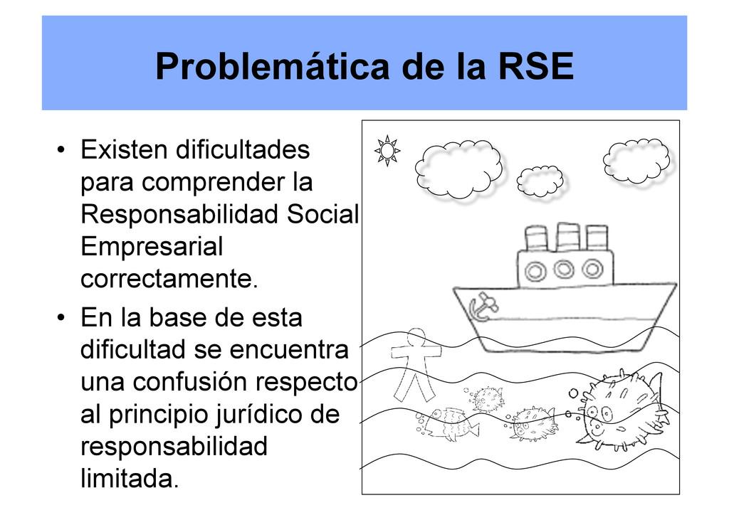 Problemática de la RSE • Existen dificultades ...