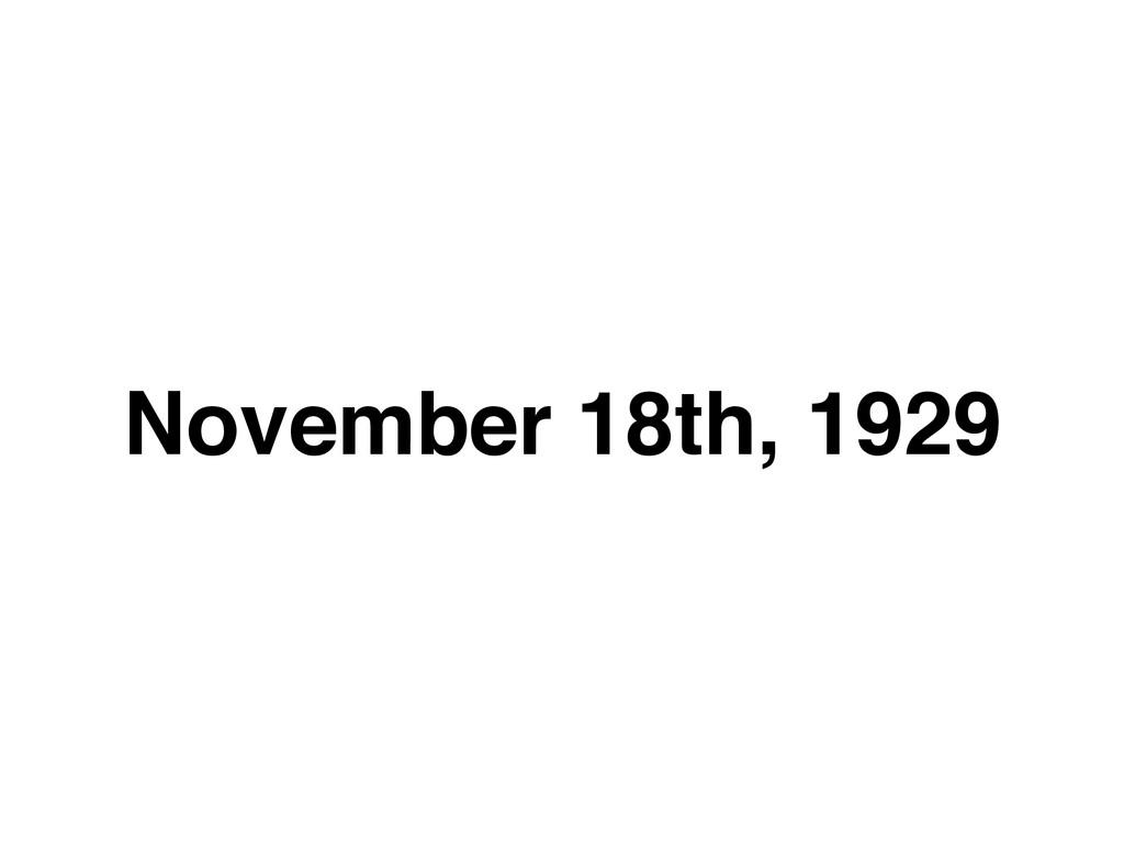 November 18th, 1929