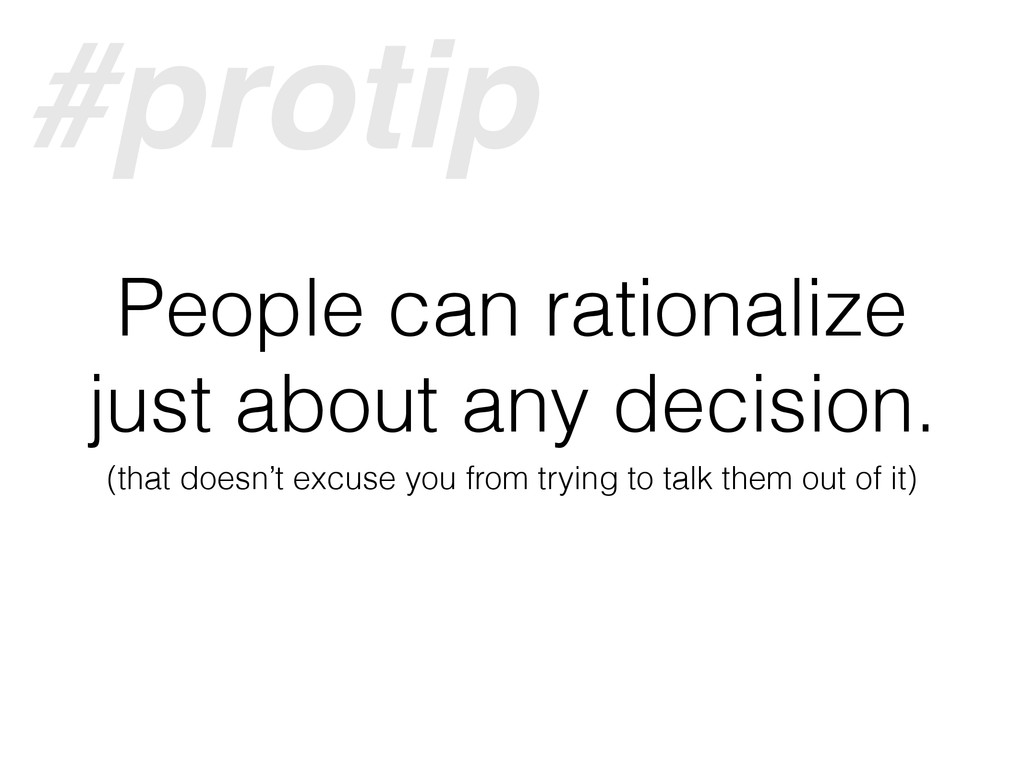 People can rationalize just about any decision....