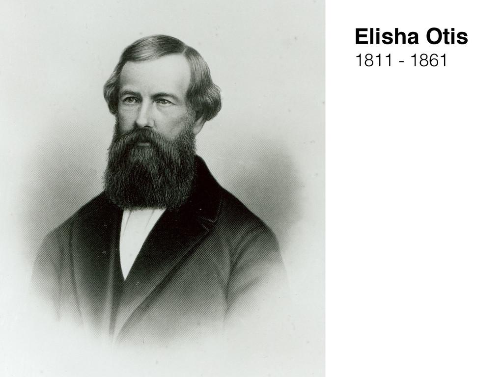 Elisha Otis 1811 - 1861