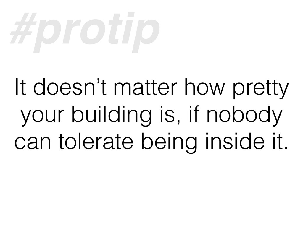 It doesn't matter how pretty your building is, ...