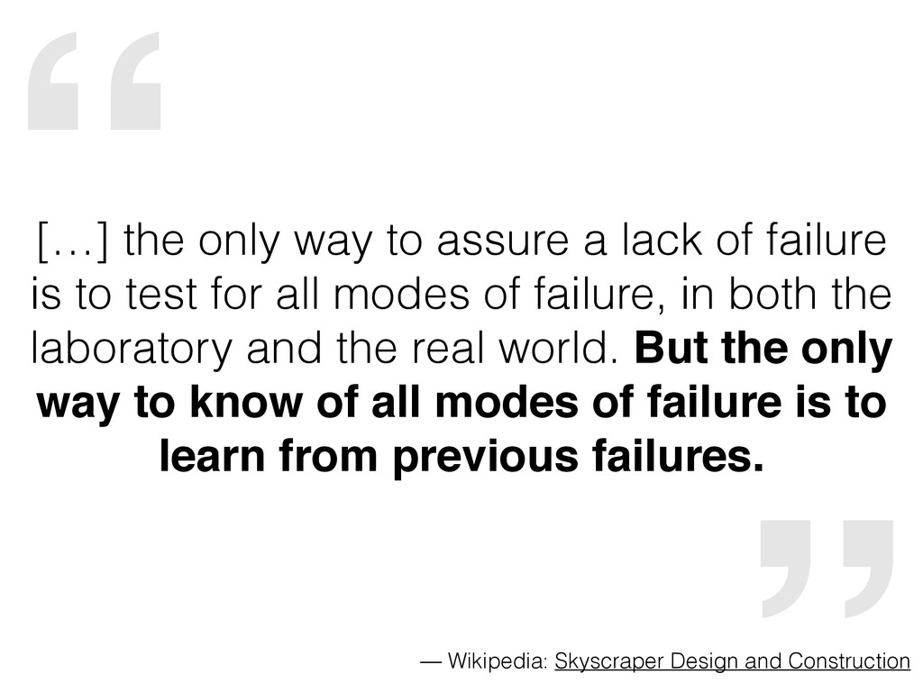 """"""" […] the only way to assure a lack of failure ..."""