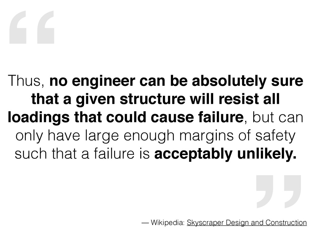 """"""" Thus, no engineer can be absolutely sure that..."""