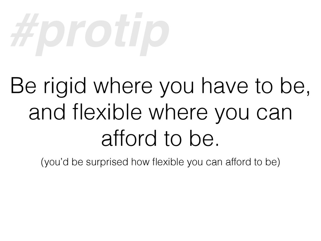 Be rigid where you have to be, and flexible wher...