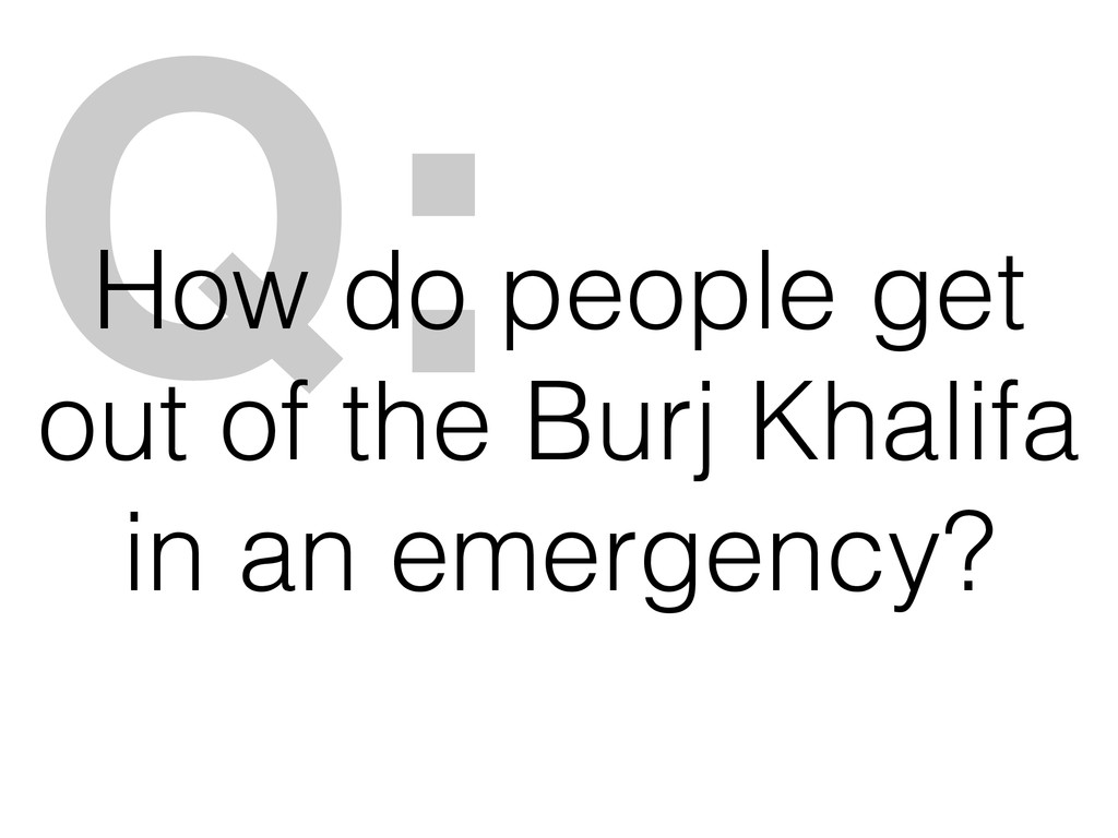 Q: How do people get out of the Burj Khalifa in...