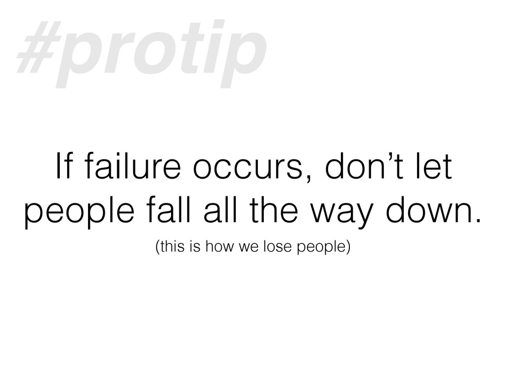 If failure occurs, don't let people fall all th...